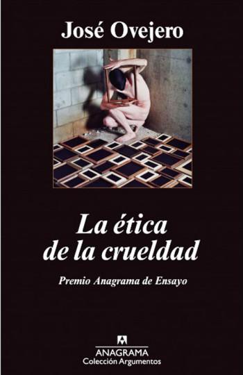 La ética de la crueldad, José Ovejero